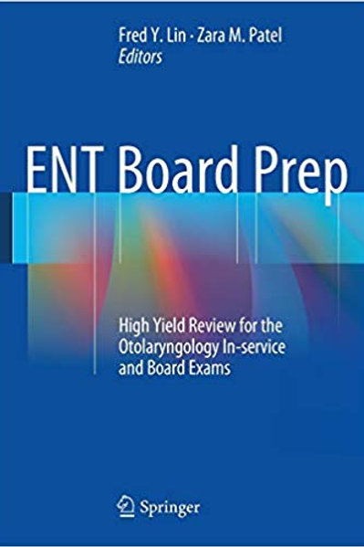 ENT Board Prep: High Yield Review for the Otolaryngology In-service and Board Ex