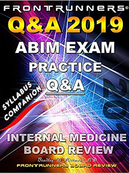 FRONTRUNNERS® 2019 Q&A Review for the Internal Medicine Boards: 2019 Practice Qu