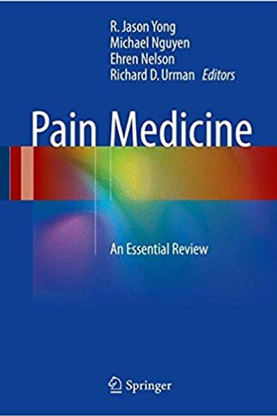 Pain Medicine: An Essential Review 1st ed. 2017 Edition