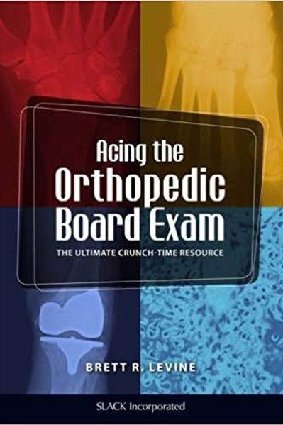 Acing the Orthopedic Board Exam: The Ultimate Crunch Time Resource 1st Edition