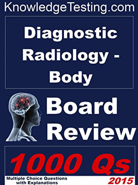 Diagnostic Radiology (Body) Board Review (Board Review in Abdominal Radiology Bo