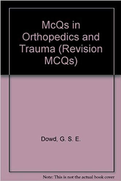 McQs in Orthopedics and Trauma (Revision MCQs)