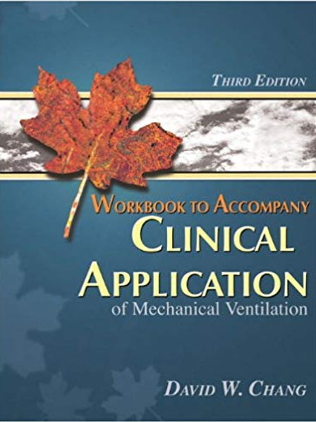 Workbook to Accompany Clinical Application of Mechanical Ventilation, 3rd Editio