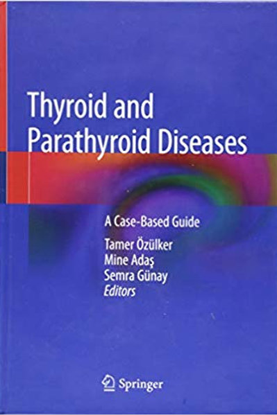 Thyroid and Parathyroid Diseases: A Case-Based Guide 1st ed. 2019 Edition