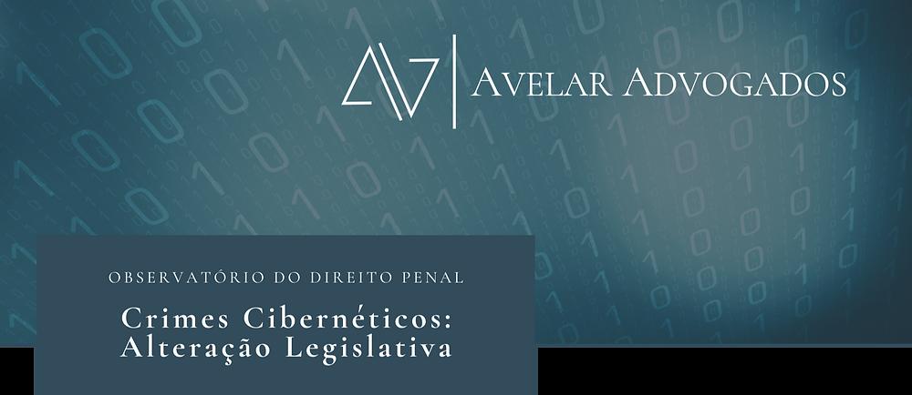 Avelar Advogados - Crimes Cibernéticos: Alteração Legislativa