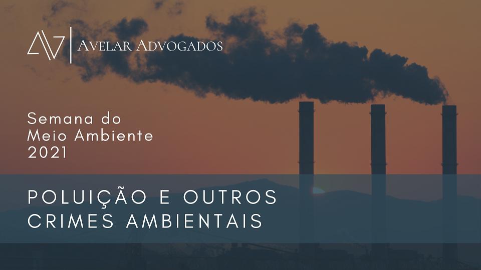 Avelar Advogados - Semana do Meio Ambiente 2021 - Poluição e Outros Crimes Ambientais