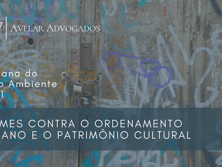 Semana do Meio Ambiente 2021 - Crimes Contra o Ordenamento Urbano e Patrimônio Cultural