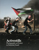 AA.VV. - ACTIVESTILLS: PHOTOGRAPHY AS PROTEST IN PALESTINE/ISRAEL