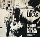 ULIANO LUCAS - CINQUE ANNI A MILANO