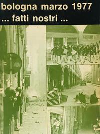 bologna marzo 1977...fatti nostri...