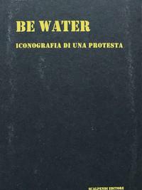 Be water : iconografia di una protesta