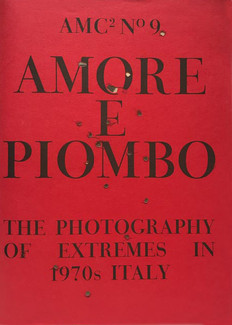 Amc2 Journal Issue 9. AMORE E PIOMBO The Photography of Extremes in 1970s Italy