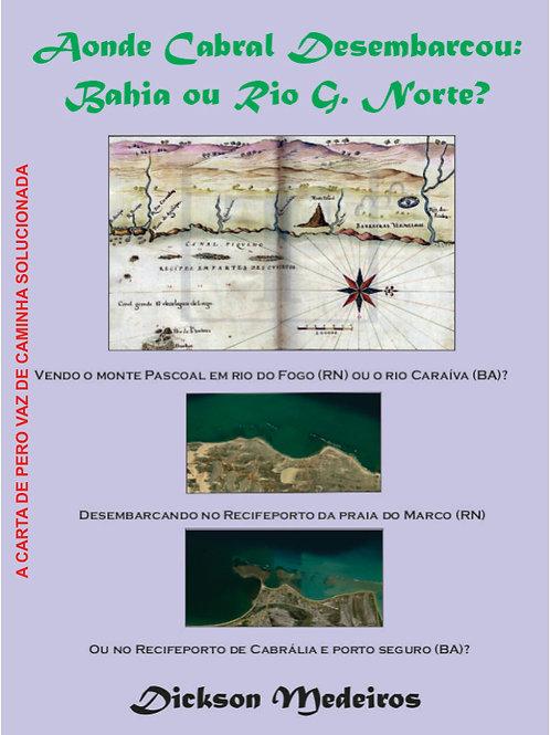 Aonde Cabral Desembarcou: Bahia ou Rio G. Norte?
