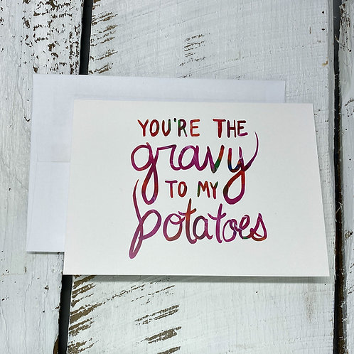 You're The Gravy To My Potatoes - 5x7 Greeting Card