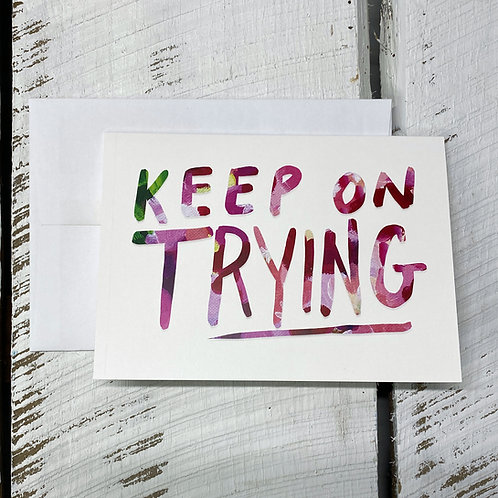 Keep On Trying - 5x7 Greeting Card