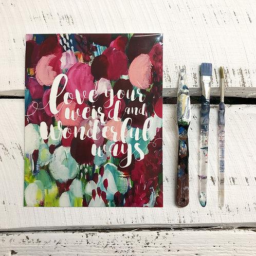 Print: Love Your Weird & Wonderful Ways