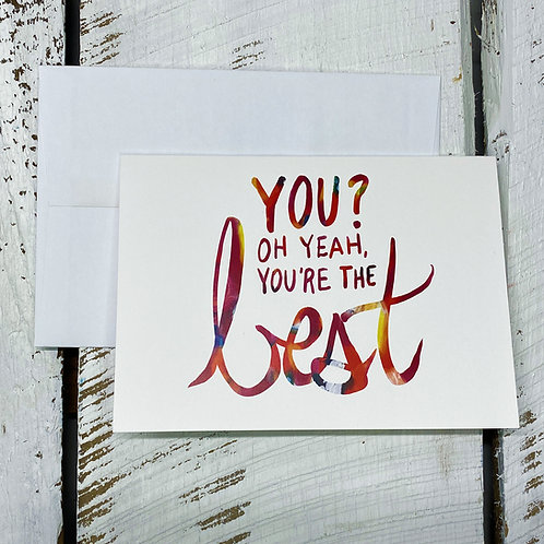 You? Oh Yeah, You're The Best- 5x7 Greeting Card