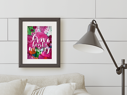 Print: Your Brave Heart Is Waiting