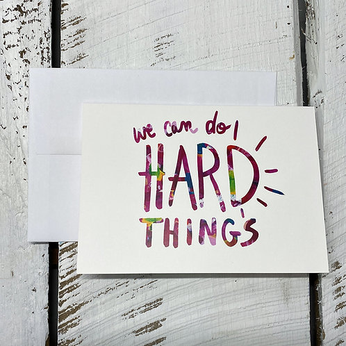 We Can Do Hard Things - 5x7 Greeting Card