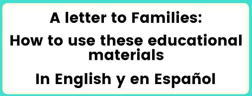 Click here for a lette to families on how tuse these educatinal materials in English y en Espanol