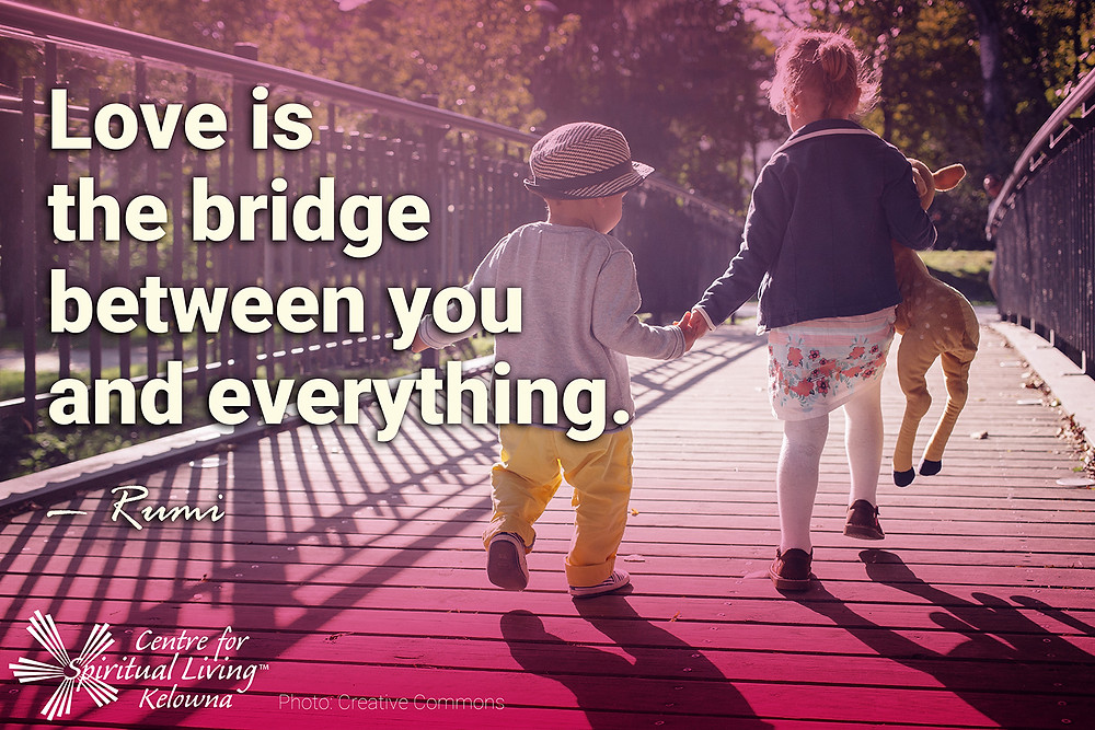 Love is the bridge between you and everything. — Rumi