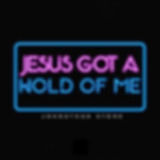 Jesus Got a Hold of Me Cover.jpg
