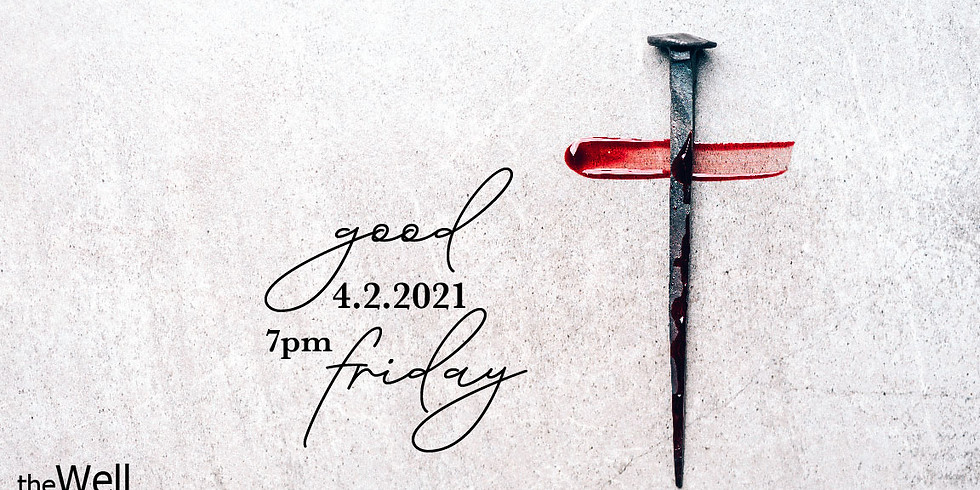 Good Friday Service at The Well