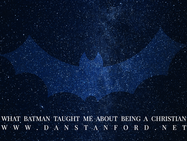 What Batman Taught Me About Being A Christian: Part 2