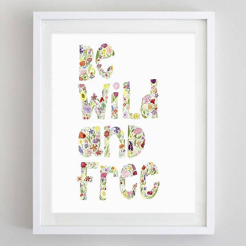 "8"" x 10"" Be Wild and Free Floral Watercolor Print"