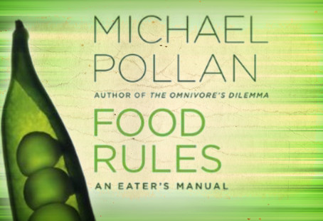 Food rules (yeah it does!)- by Michael Pollan