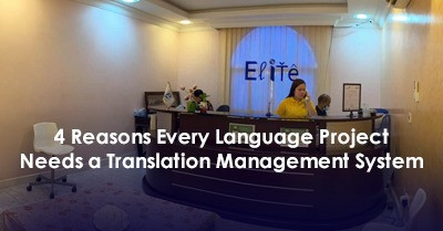 4 Reasons Every Language Project Needs a Translation Management System