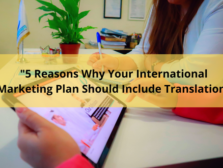 5 Reasons Why Your International Marketing Plan Should Include Translation