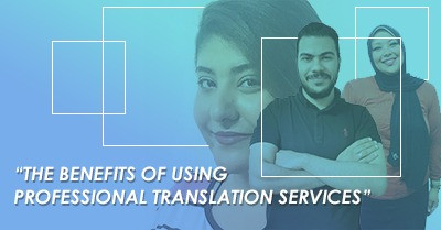 The Benefits of Using Professional Translation Services
