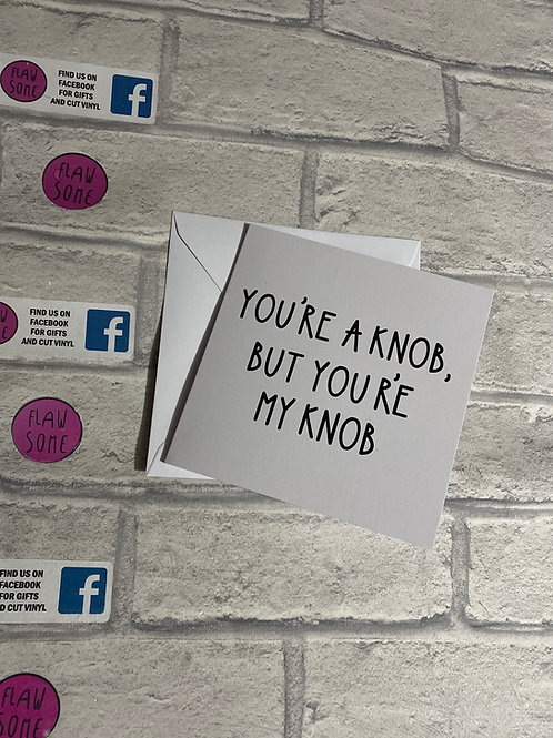 You're a knob, but you're my knob valentines card