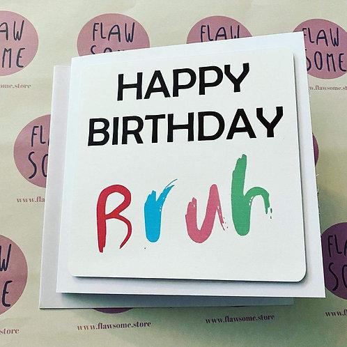 BRUH - Happy Birthday Card