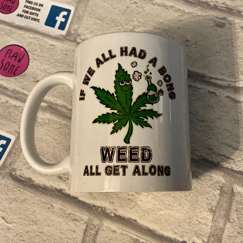 If we all had a bong WEED all get along mug