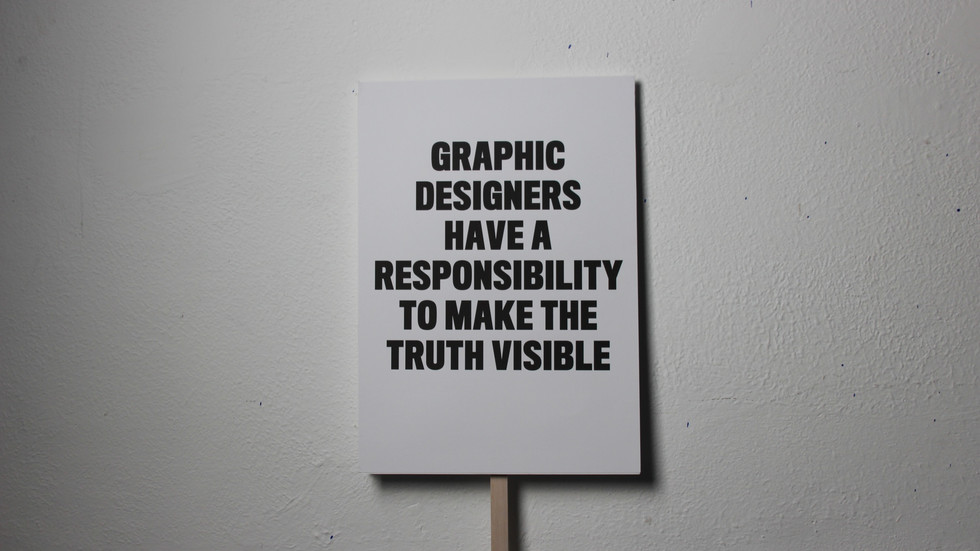 Graphic designers have a responsibility to make the truth visible