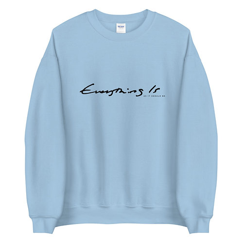 Everything Is As It Should Be Unisex Sweatshirt