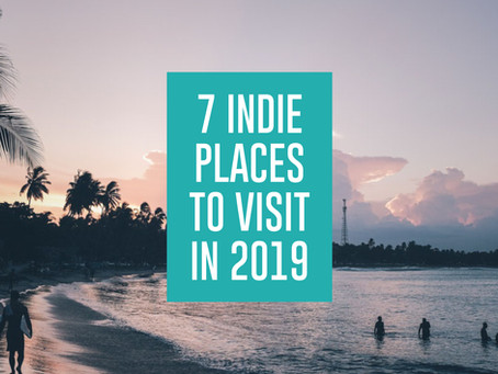 7 Indie Places to Visit in 2019