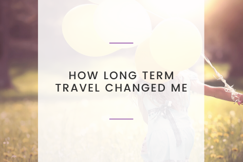 How Long-Term Travel Changed Me