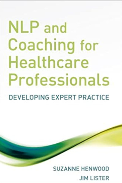 NLP and Coaching for Health Care Professionals: Developing Expert Practice