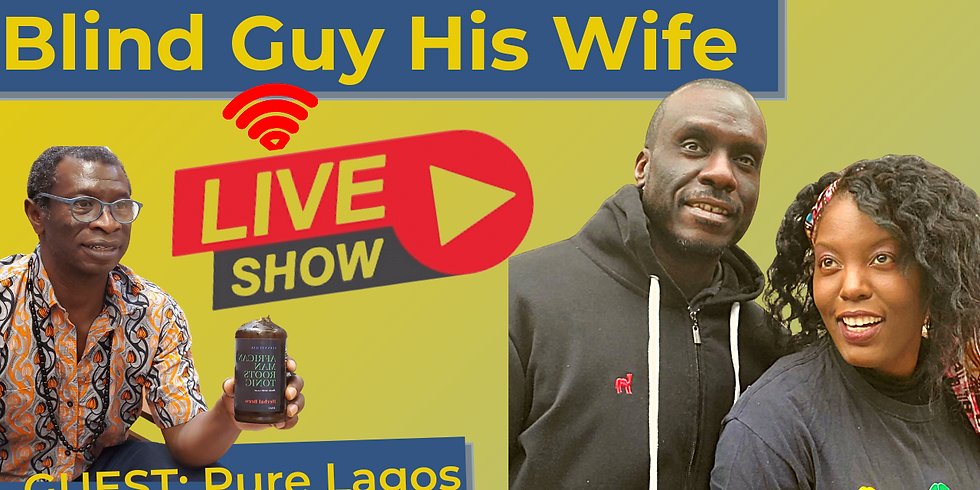 Blind Guy His Wife LIVE with African Gallery Pure Lagos