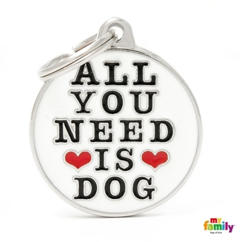 "ID TAG BIG CIRCLE ""ALL YOU NEED IS DOG"""