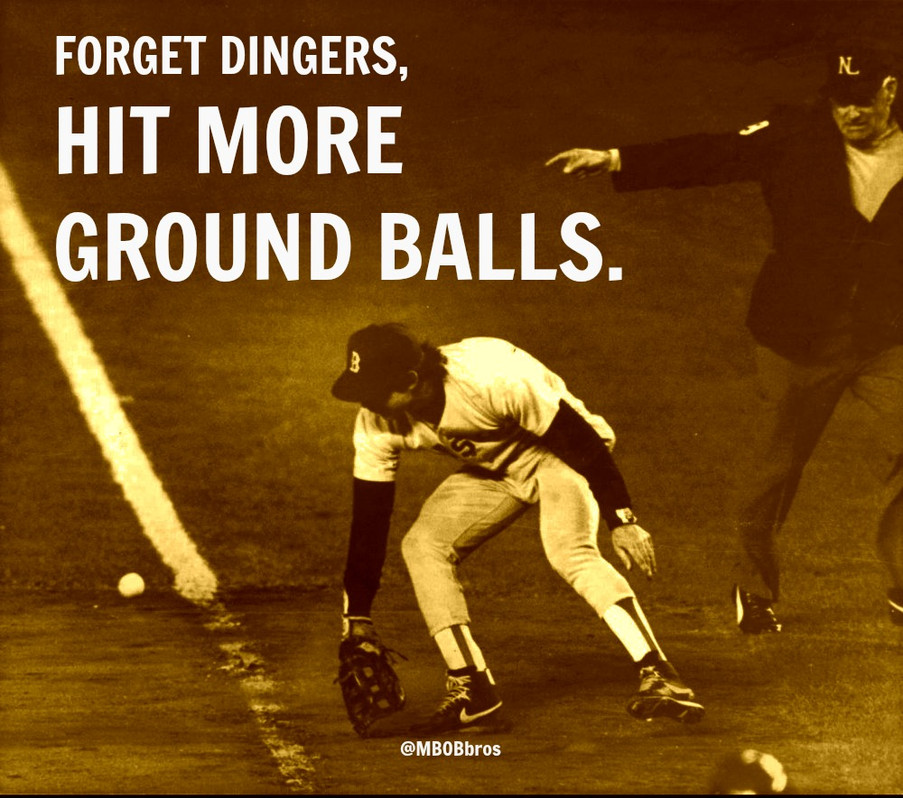 FORGET DINGERS, HIT GROUND BALLS