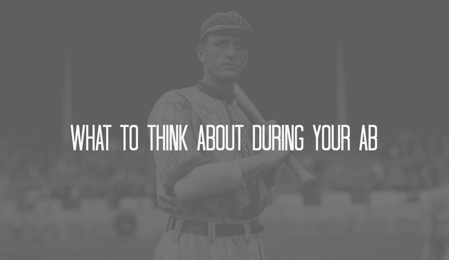 WHAT TO THINK ABOUT DURING YOUR AT-BAT