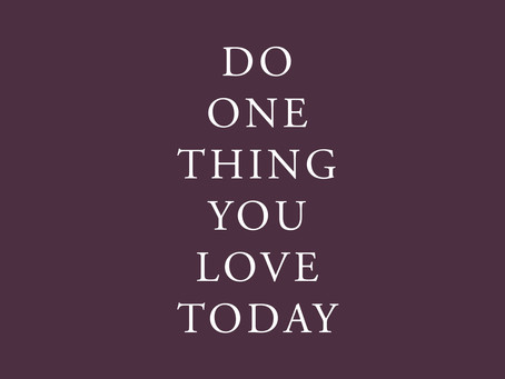 DO ONE THING YOU LOVE TODAY