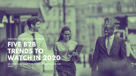FIVE B2B TRENDS TO WATCH IN 2020