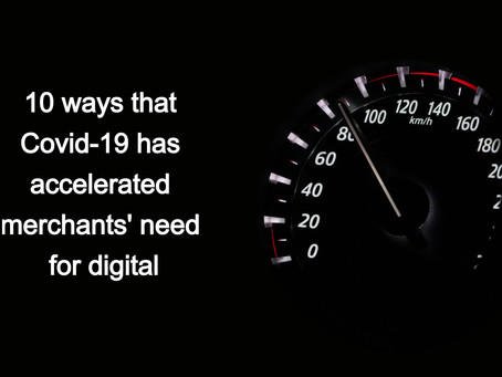 10 ways Covid-19 has accelerated merchants' need for digital transformation