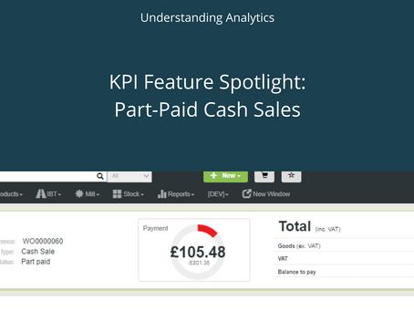 KPI Feature Spotlight: Part-Paid Cash Sales