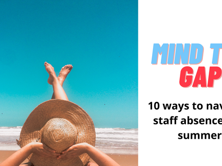 Mind the gap: navigating staff absence and flexible working this summer